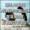 Est il possible pour un footballeur de se mettre au service de dieu minia copie carree