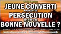 Jeune converti pourquoi ta persecution est une bonne nouvelle miniature2